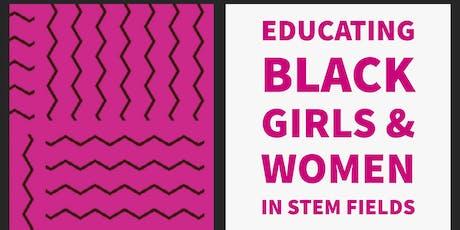 Educating Black Girls and Women in STEM Fields tickets