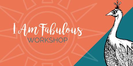 I Am Fabulous Workshop tickets