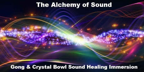 The Alchemy of Sound | Gong & Crystal Bowl Sound Healing Immersion tickets