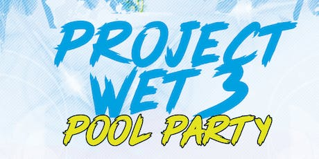 PROJECT WET 3 (HIP POOL PARTY) tickets