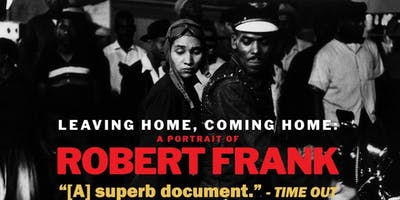 LEAVING HOME, COMING HOME: A PORTRAIT OF ROBERT FRANK