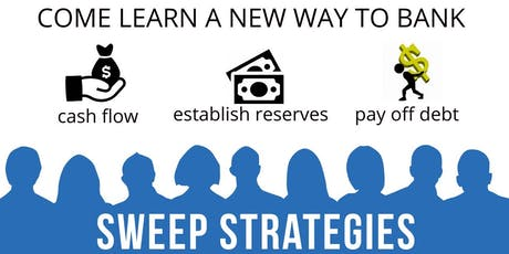 A New Way To BANK with Sweep Strategies! - Increase Your Cash Flow Now tickets
