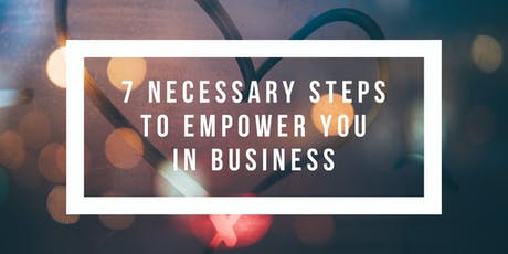 7 Necessary Steps to Empower You in Business tickets