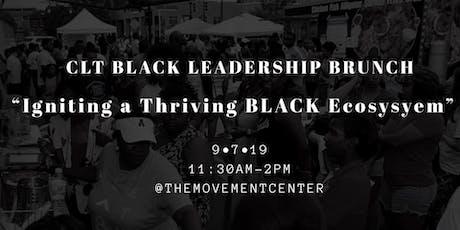 "CLT Black Leadership Brunch ""igniting a Thriving Black Ecosystem""   tickets"
