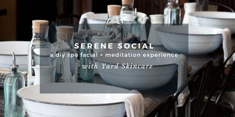 Serene Social by Yard Skincare - a diy spa facial + meditation experience  tickets