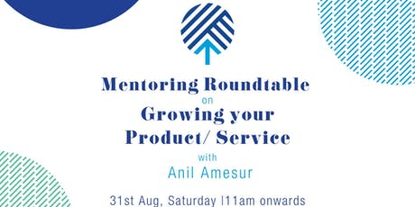 Mentoring Roundtable on Growing your Product/ Service with Anil Amesur tickets