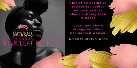 5th Annual Pink Leaf Retreat (Natural Hair and Wellness) tickets