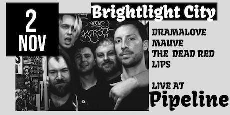 Brightlight City, Dramalove, Mauve, Dead Red Lips tickets