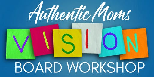 Authentic Moms:  Vision Board Workshop