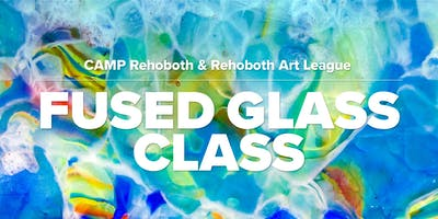 Beginner Fused Glass Class offered by CAMP Rehoboth and Rehoboth Art League!