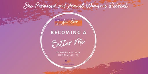 I am She: Becoming a Better Me Annual Women's Retreat