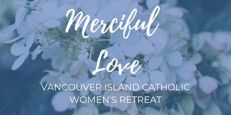 Vancouver Island Catholic Women's Retreat 2019 - Merciful Love tickets