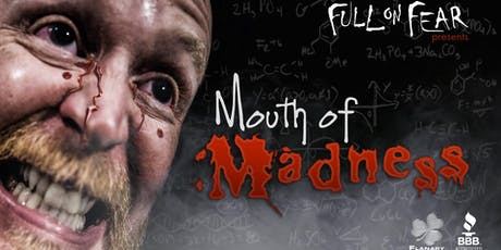 Full On Fear: Mouth of Madness tickets