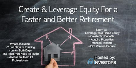 Create and Leverage Equity For A Faster/Better Retirement - The REINVESTORS tickets