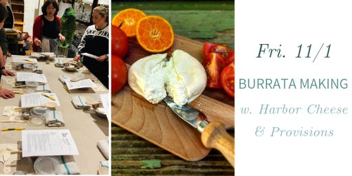Burrata Making w. Harbor Cheese & Provisions- Fri., 11/1
