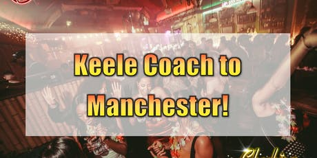 Keele University to Manchester (Factory Nightclub) - 30th September 2019 tickets