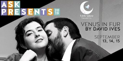 ASK Presents: Little Ghost Theater - Venus in Fur