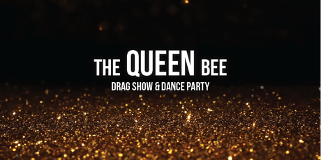 The Queen Bee - Drag Show and Dance Party tickets