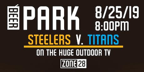 Steelers V. Titans in the Beer Park tickets