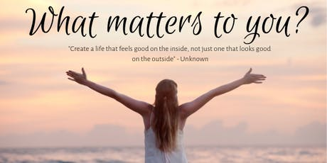 What Matters to You? What's lurking in your life that is keeping you from joy and wellness? tickets
