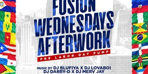 Fusion After Work Wednesdays PRE LABOR DAY PUMP