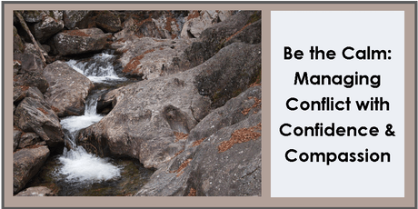 Be the Calm: Managing Conflict with Confidence and Compassion tickets