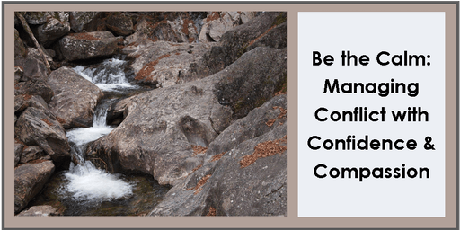 Be the Calm: Managing Conflict with Confidence and Compassion