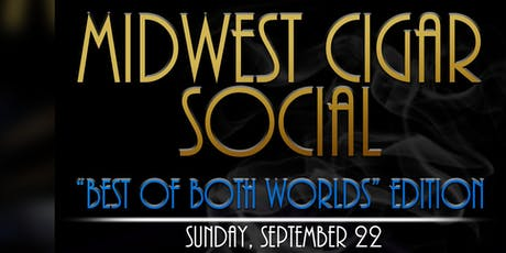 MIDWEST CIGAR SOCIAL: BEST OF BOTH WORLDS EDITION tickets