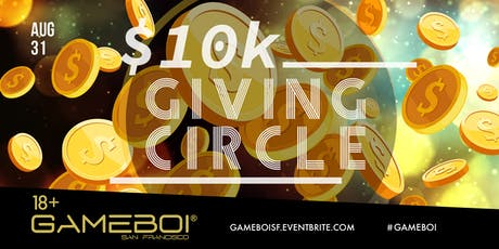 GameBoi $10k Giving Circle at Origin, 18+ tickets