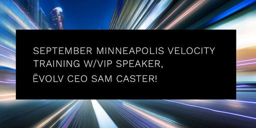 """Early Bird Special"" Sept. Mpls Velocity Training w/Special Guest, CEO Sam Caster!"
