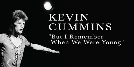 "Kevin Cummins ""But I Remember When We Were Young"" tickets"