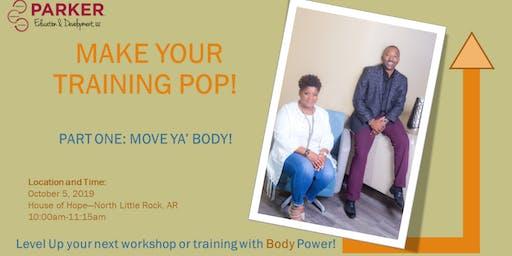 Make Your Training POP! Part 1: Move Ya' Body