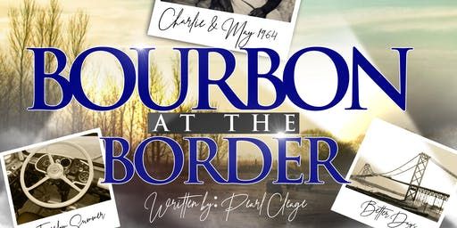 STAGE PLAY - Bourbon at the Border