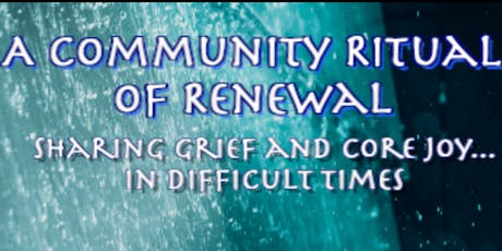 A Ritual of Renewal: Sharing Grief and Core Joy in Difficult Times tickets