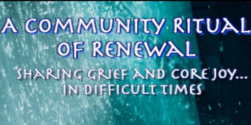 A Ritual of Renewal: Sharing Grief and Core Joy in Difficult Times