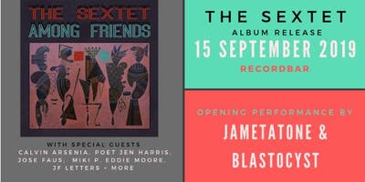 THE SEXTET RECORD RELEASE PARTY with Jametatone & Blastocyst AND GUESTS