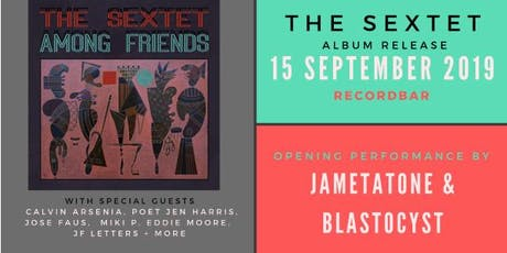 THE SEXTET RECORD RELEASE PARTY with Jametatone & Blastocyst AND GUESTS tickets