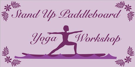 Yoga & Paddle Board Fusion Workshop on Saturday, September 28th, 2019 tickets