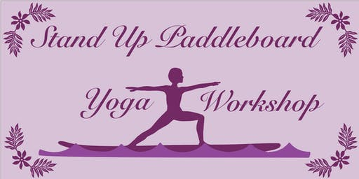Yoga & Paddle Board Fusion Workshop on Saturday, September 28th, 2019