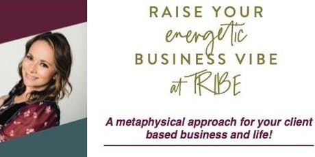 Raise your energetic business vibe! tickets
