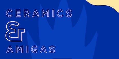 CERAMICS & AMIGAS tickets
