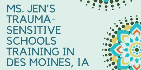Ms. Jen's Trauma-Sensitive Schools Training in Des Moines, Iowa (Level I-II) tickets