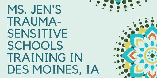 Ms. Jen's Trauma-Sensitive Schools Training in Des Moines, Iowa (Level I-II)