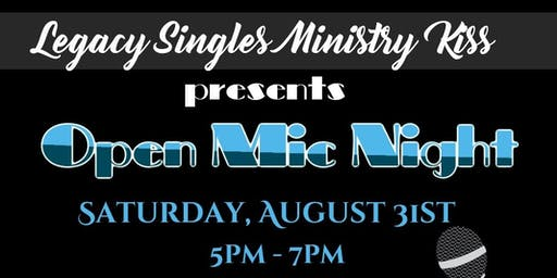 Legacy Singles Ministry Kiss Presents: Open Mic Night