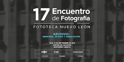 17 Encuentro de Fotografía. Fototeca Nuevo León 2019