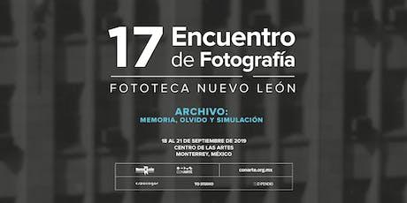 17 Encuentro de Fotografía. Fototeca Nuevo León 2019 boletos
