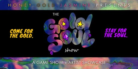 The Gold Soul Show: A Game Show + Artist Showcase #4 tickets