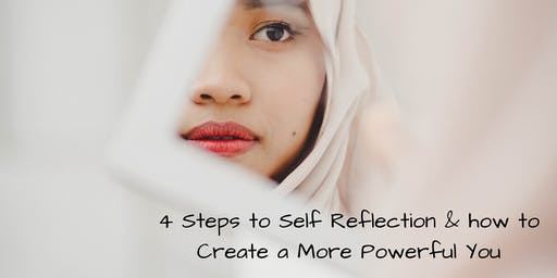 Discover the 4 Steps to Self Reflection & how to Create a More Powerful You