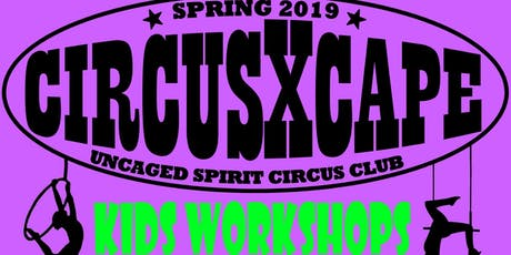 ~~ CiRcUs Xcape ~~ KIDS 3 -15 CIRCUS WORKSHOPS -SPRING 2019 tickets