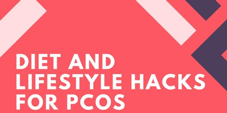 Diet and Lifestyle Hacks for Polycystic Ovarian Syndrome (PCOS) tickets